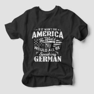 If It Wasn't For America Tee